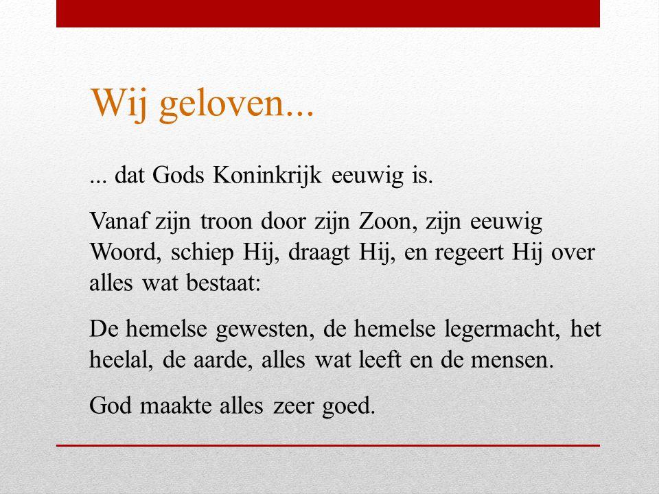 Wij geloven......dat Gods Koninkrijk eeuwig is.