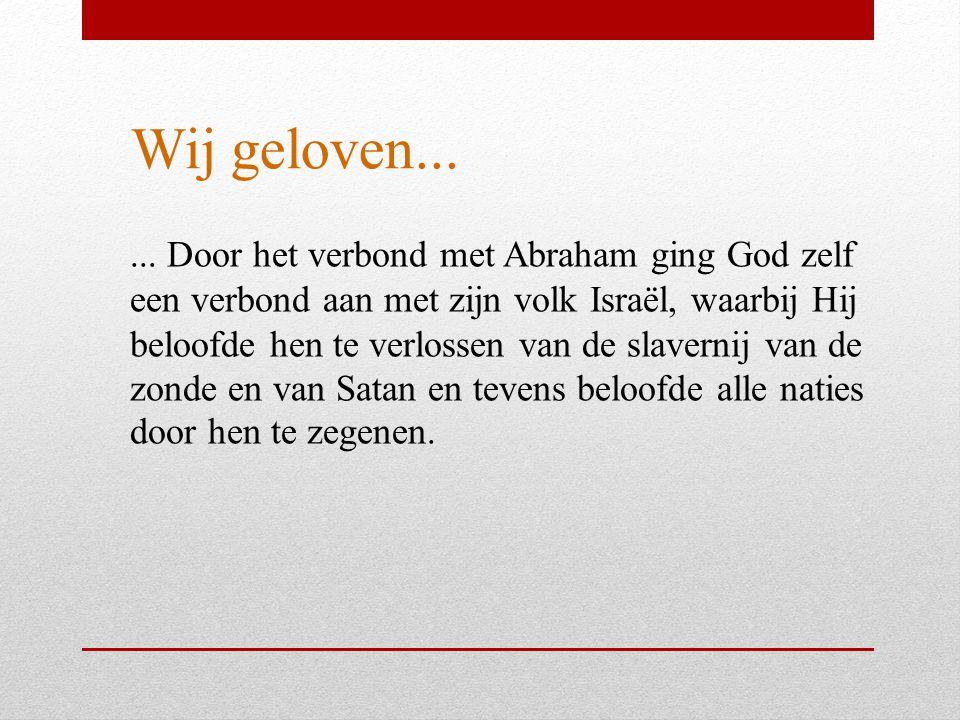 Wij geloven...... Door het verbond met Abraham ging God zelf een verbond aan met zijn volk Israël, waarbij Hij beloofde hen te verlossen van de slaver