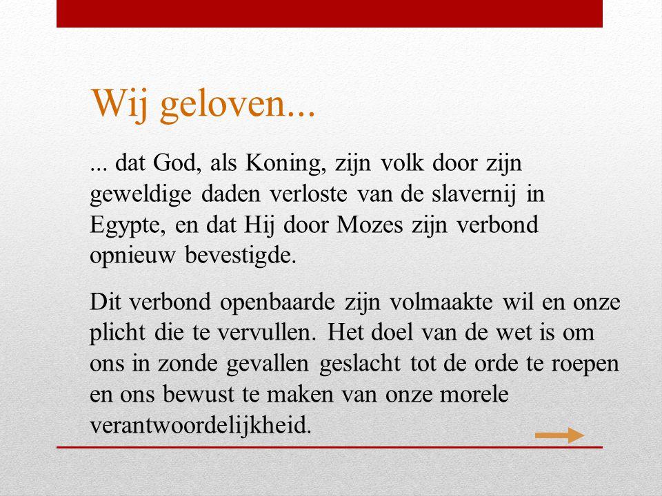 Wij geloven...... dat God, als Koning, zijn volk door zijn geweldige daden verloste van de slavernij in Egypte, en dat Hij door Mozes zijn verbond opn