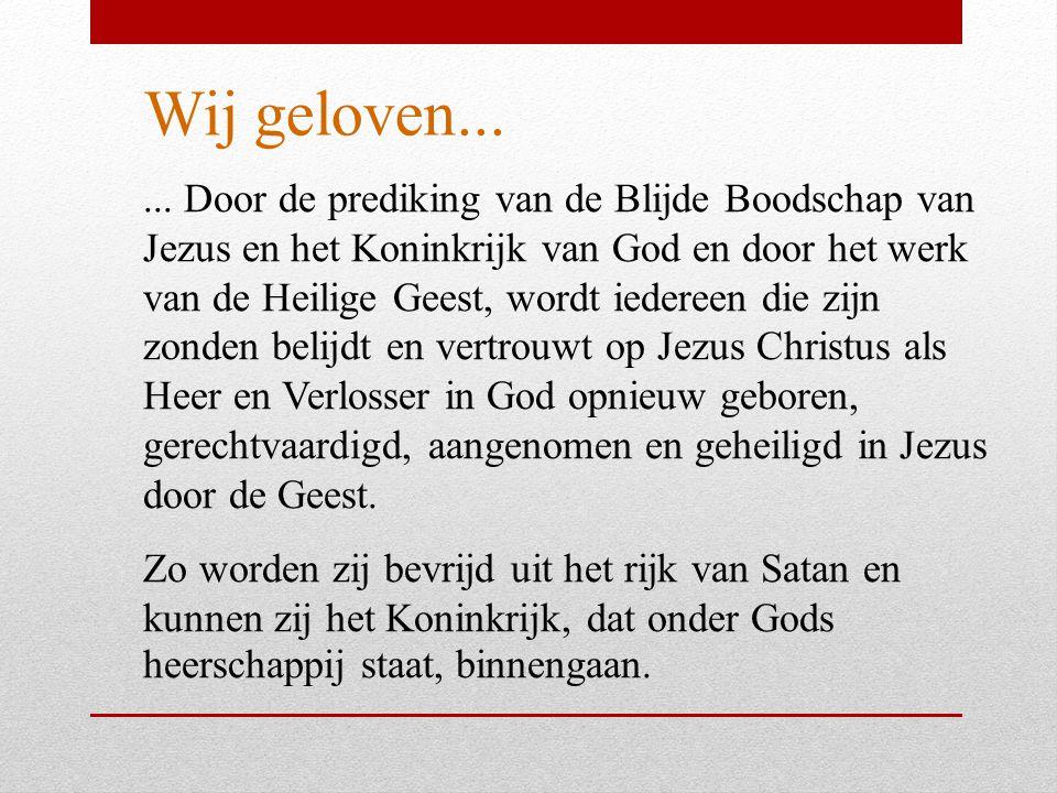 Wij geloven...... Door de prediking van de Blijde Boodschap van Jezus en het Koninkrijk van God en door het werk van de Heilige Geest, wordt iedereen