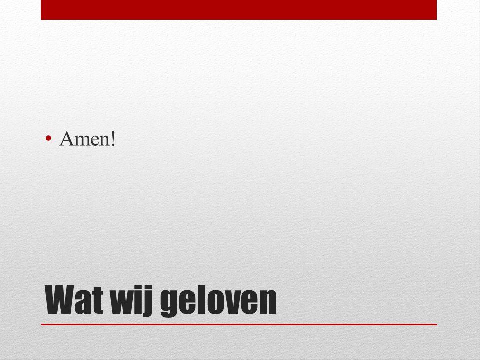 Wat wij geloven Amen!