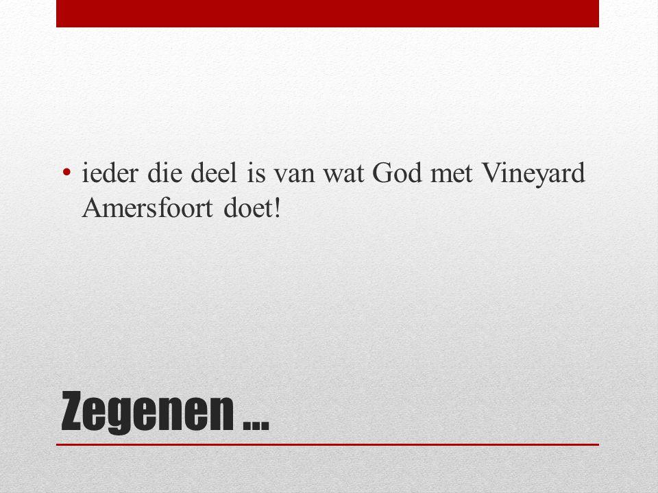 Zegenen … ieder die deel is van wat God met Vineyard Amersfoort doet!