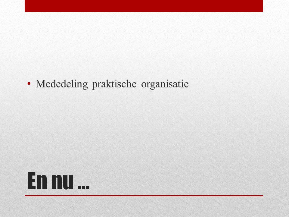 En nu … Mededeling praktische organisatie