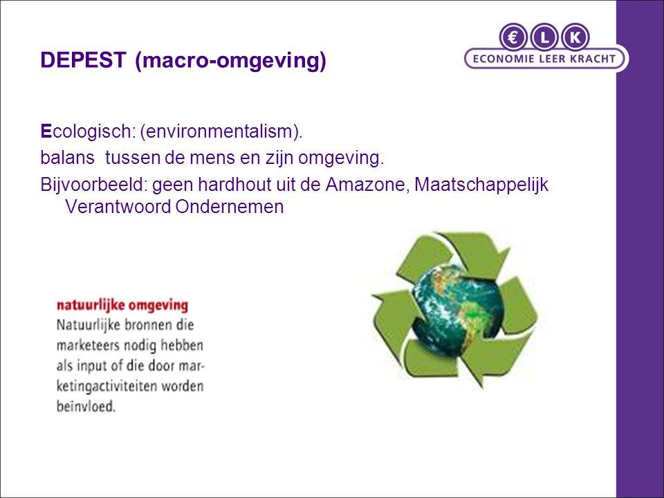 DEPEST (macro-omgeving) Ecologisch: (environmentalism). balans tussen de mens en zijn omgeving. Bijvoorbeeld: geen hardhout uit de Amazone, Maatschapp