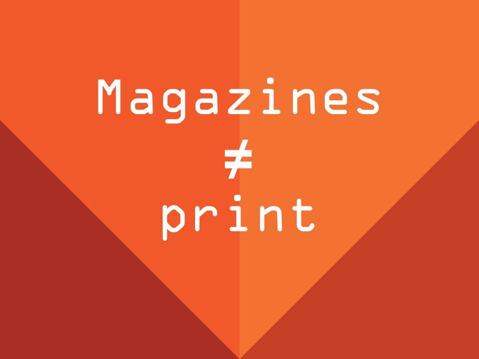 Magazines ≠ print