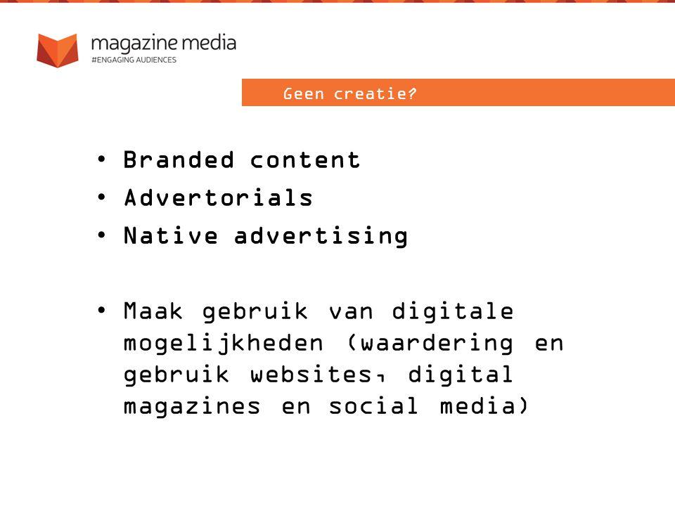 Branded content Advertorials Native advertising Maak gebruik van digitale mogelijkheden (waardering en gebruik websites, digital magazines en social media) Geen creatie