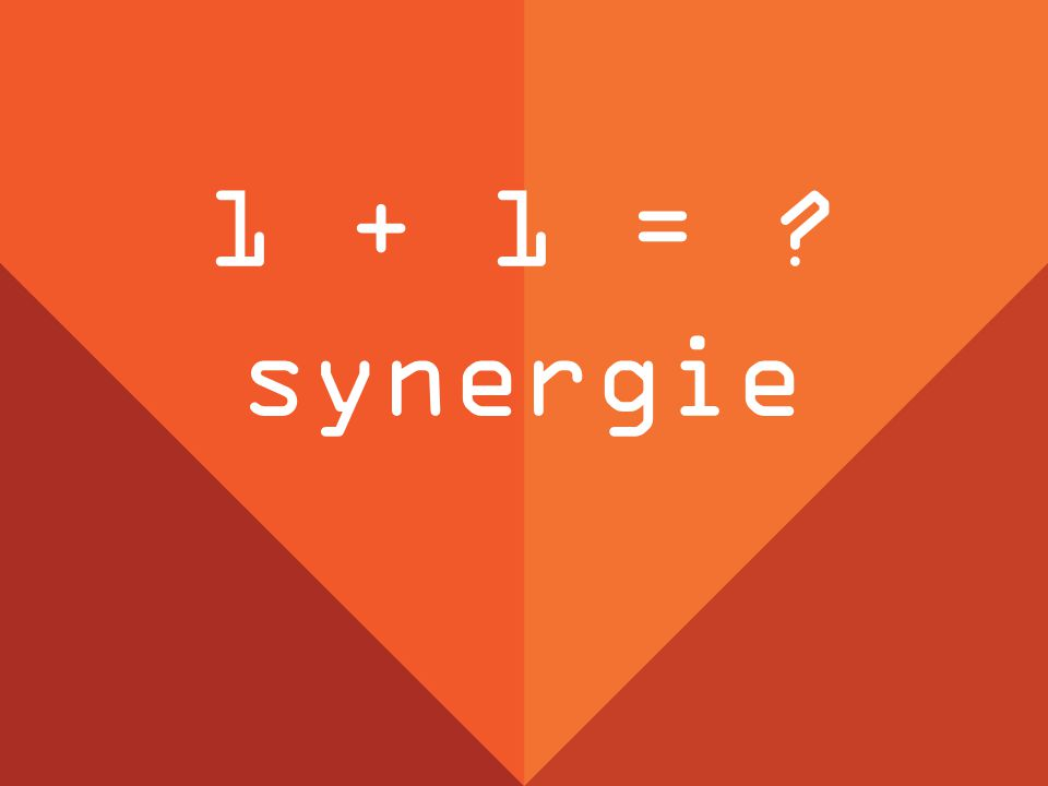 1 + 1 = synergie