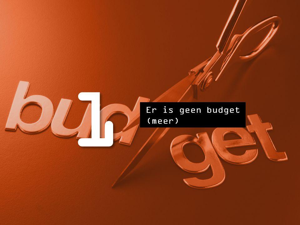 1 Er is geen budget (meer)