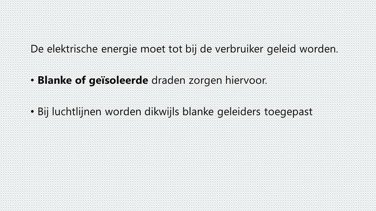 De elektrische energie moet tot bij de verbruiker geleid worden. Blanke of geïsoleerde draden zorgen hiervoor. Bij luchtlijnen worden dikwijls blanke