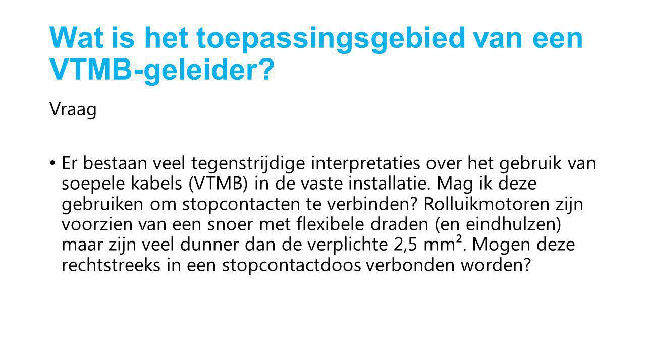 Wat is het toepassingsgebied van een VTMB-geleider? Vraag Er bestaan veel tegenstrijdige interpretaties over het gebruik van soepele kabels (VTMB) in