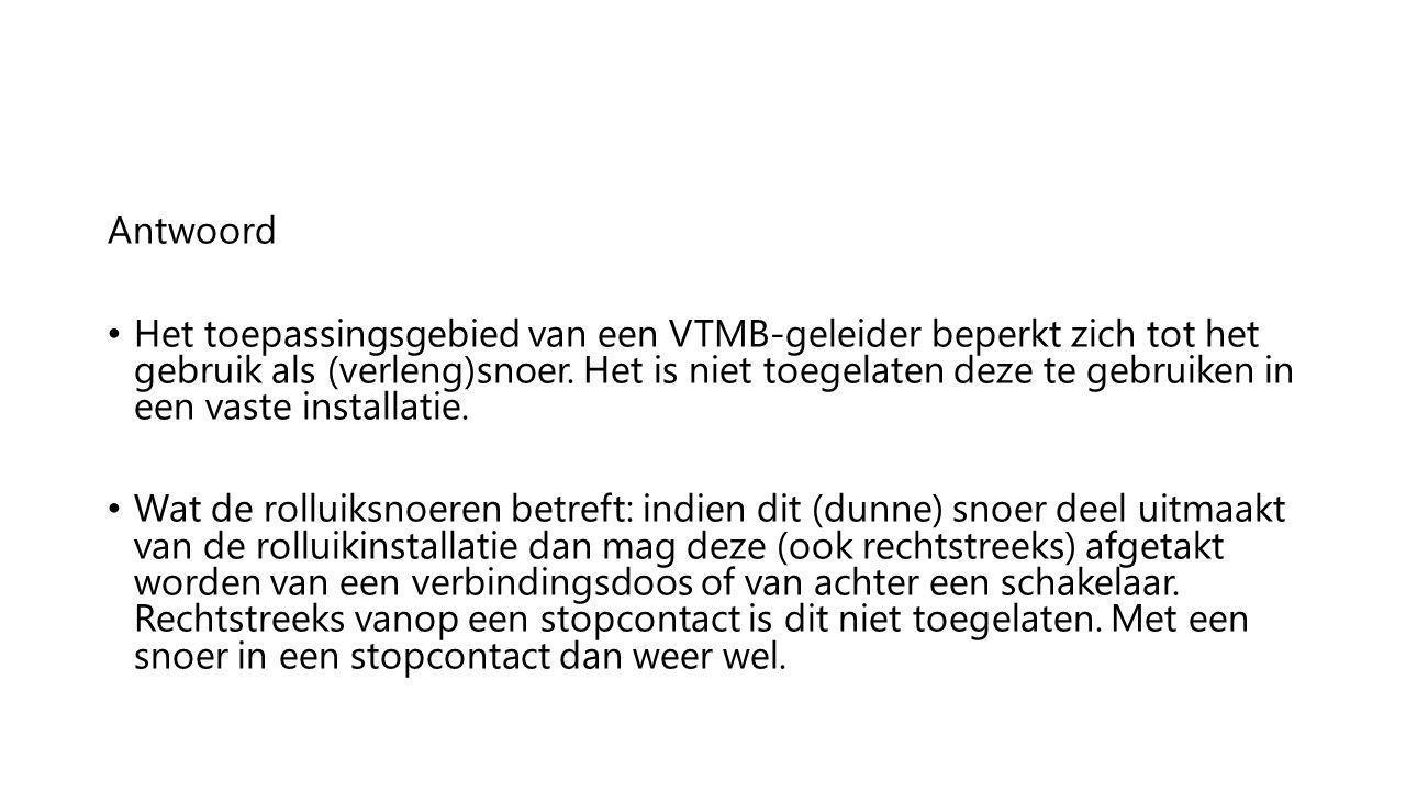 Antwoord Het toepassingsgebied van een VTMB-geleider beperkt zich tot het gebruik als (verleng)snoer. Het is niet toegelaten deze te gebruiken in een