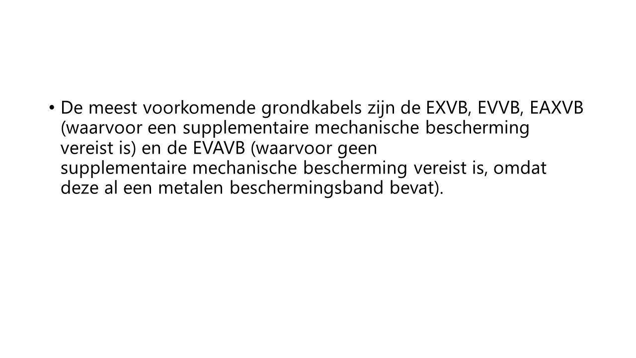 De meest voorkomende grondkabels zijn de EXVB, EVVB, EAXVB (waarvoor een supplementaire mechanische bescherming vereist is) en de EVAVB (waarvoor geen