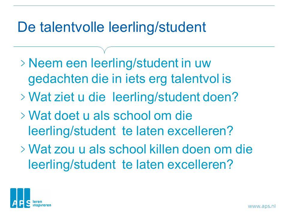 De talentvolle leerling/student Neem een leerling/student in uw gedachten die in iets erg talentvol is Wat ziet u die leerling/student doen? Wat doet