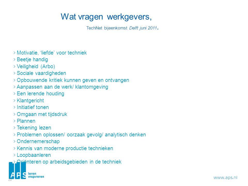 Wat vragen werkgevers, TechNet bijeenkomst Delft juni 2011. Motivatie, 'liefde' voor techniek Beetje handig Veiligheid (Arbo) Sociale vaardigheden Opb
