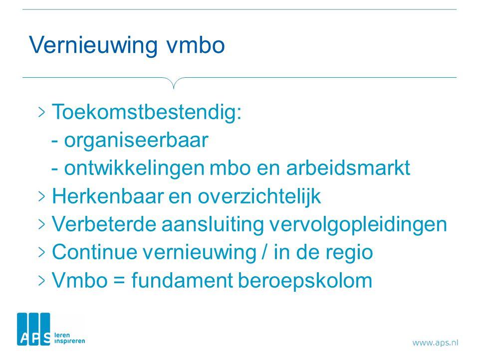 Vernieuwing vmbo Toekomstbestendig: - organiseerbaar - ontwikkelingen mbo en arbeidsmarkt Herkenbaar en overzichtelijk Verbeterde aansluiting vervolgo