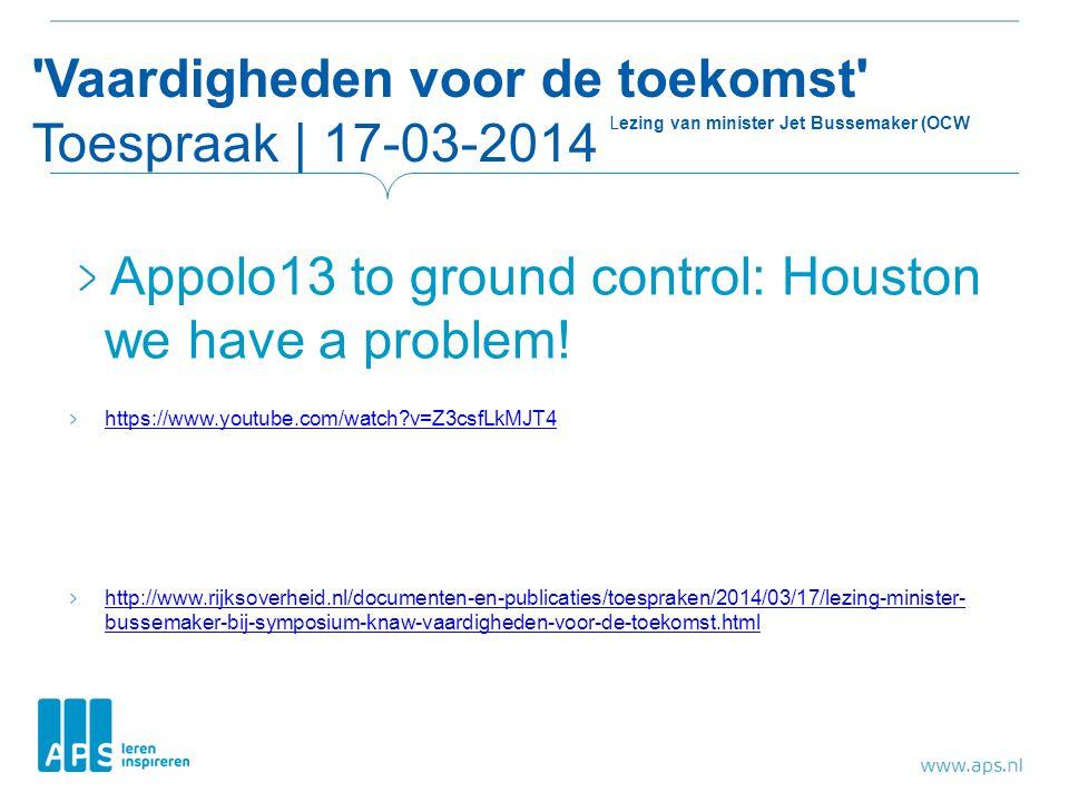 'Vaardigheden voor de toekomst' Toespraak | 17-03-2014 Lezing van minister Jet Bussemaker (OCW Appolo13 to ground control: Houston we have a problem!