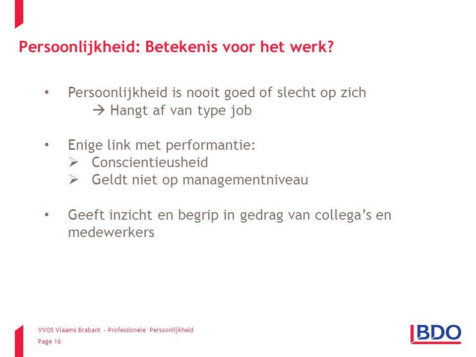 VVOS Vlaams Brabant - Professionele Persoonlijkheid Page 16 Persoonlijkheid is nooit goed of slecht op zich  Hangt af van type job Enige link met per