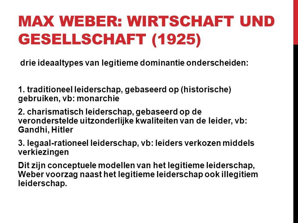 MAX WEBER: WIRTSCHAFT UND GESELLSCHAFT (1925) drie ideaaltypes van legitieme dominantie onderscheiden: 1. traditioneel leiderschap, gebaseerd op (hist