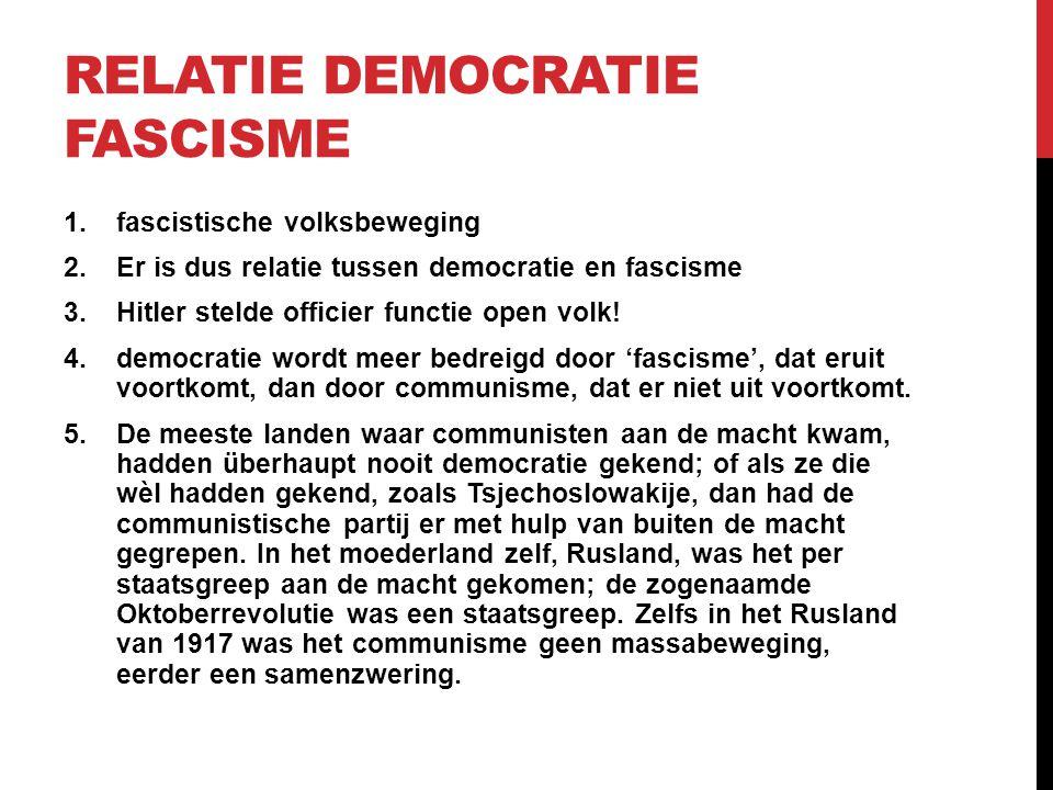 RELATIE DEMOCRATIE FASCISME 1.fascistische volksbeweging 2.Er is dus relatie tussen democratie en fascisme 3.Hitler stelde officier functie open volk!
