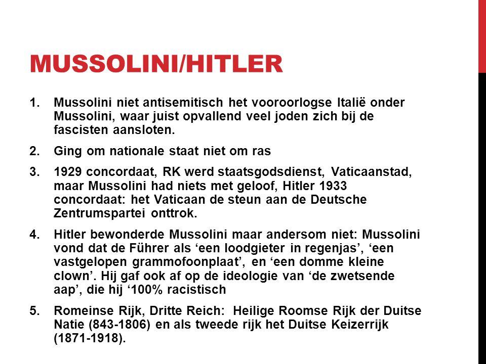 MUSSOLINI/HITLER 1.Mussolini niet antisemitisch het vooroorlogse Italië onder Mussolini, waar juist opvallend veel joden zich bij de fascisten aanslot
