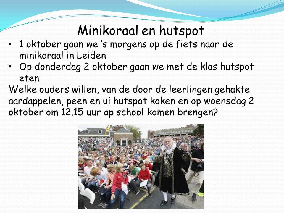 Minikoraal en hutspot 1 oktober gaan we 's morgens op de fiets naar de minikoraal in Leiden Op donderdag 2 oktober gaan we met de klas hutspot eten Welke ouders willen, van de door de leerlingen gehakte aardappelen, peen en ui hutspot koken en op woensdag 2 oktober om 12.15 uur op school komen brengen