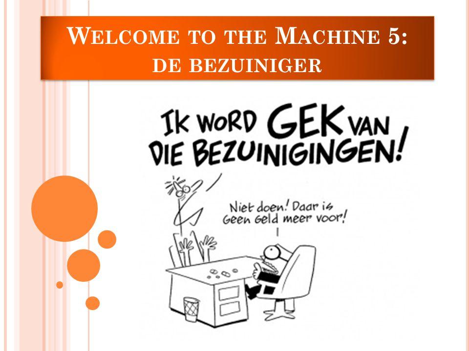 W ELCOME TO THE M ACHINE 5: DE BEZUINIGER