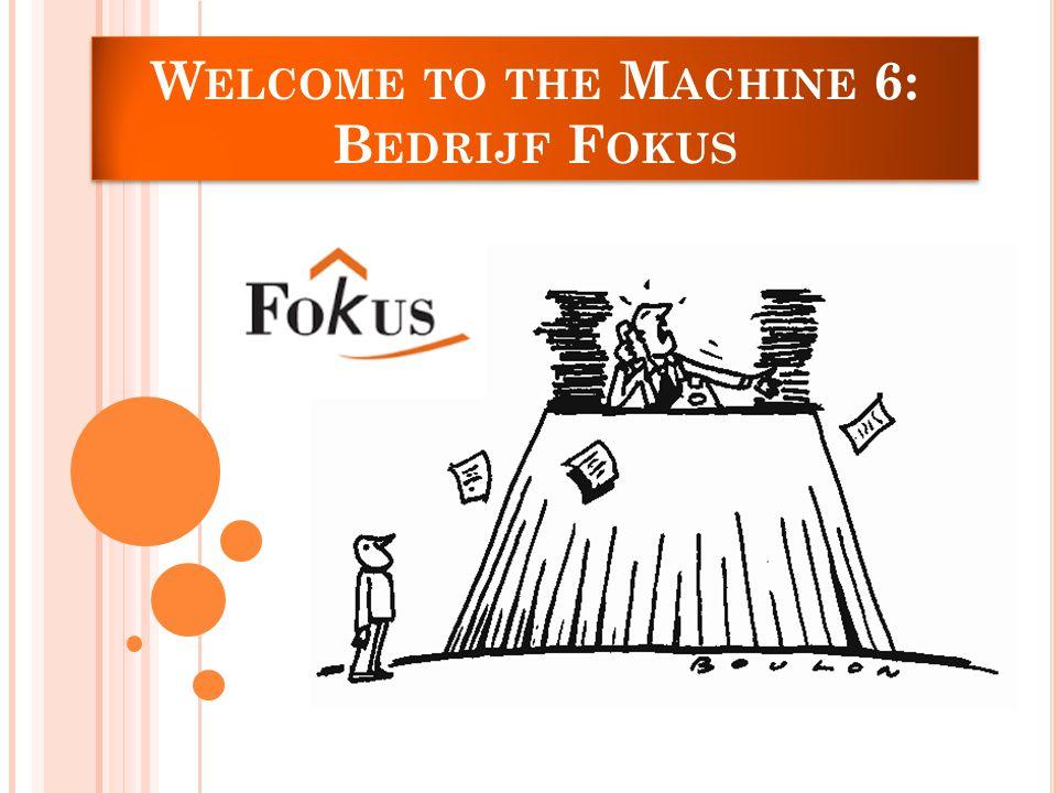 W ELCOME TO THE M ACHINE 6: B EDRIJF F OKUS