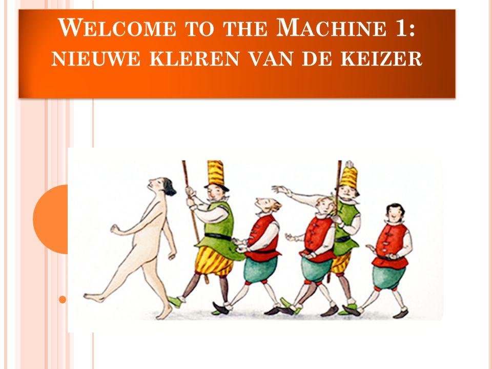 W ELCOME TO THE M ACHINE 1: NIEUWE KLEREN VAN DE KEIZER