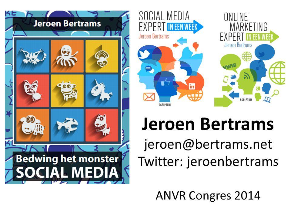Jeroen Bertrams jeroen@bertrams.net Twitter: jeroenbertrams ANVR Congres 2014