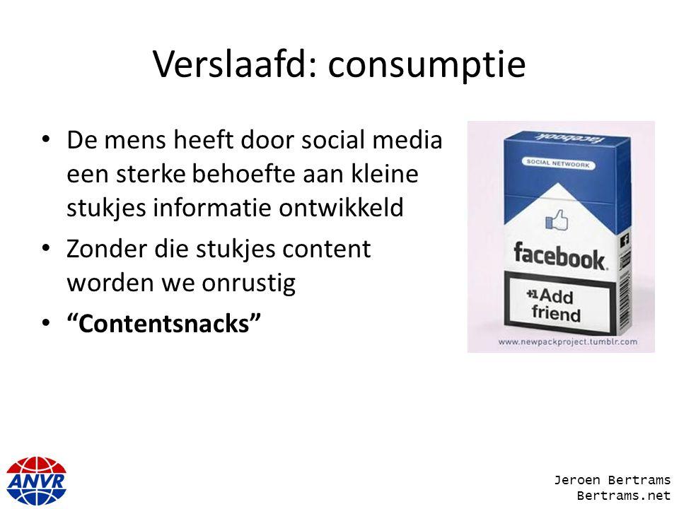Verslaafd: consumptie De mens heeft door social media een sterke behoefte aan kleine stukjes informatie ontwikkeld Zonder die stukjes content worden w