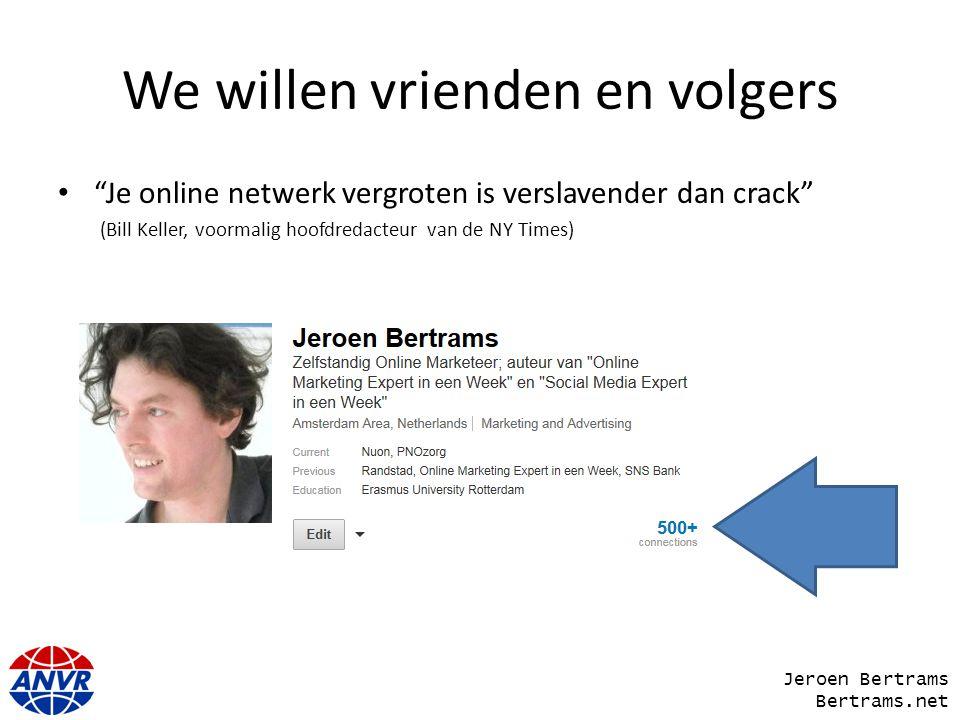 """We willen vrienden en volgers """"Je online netwerk vergroten is verslavender dan crack"""" (Bill Keller, voormalig hoofdredacteur van de NY Times) Jeroen B"""