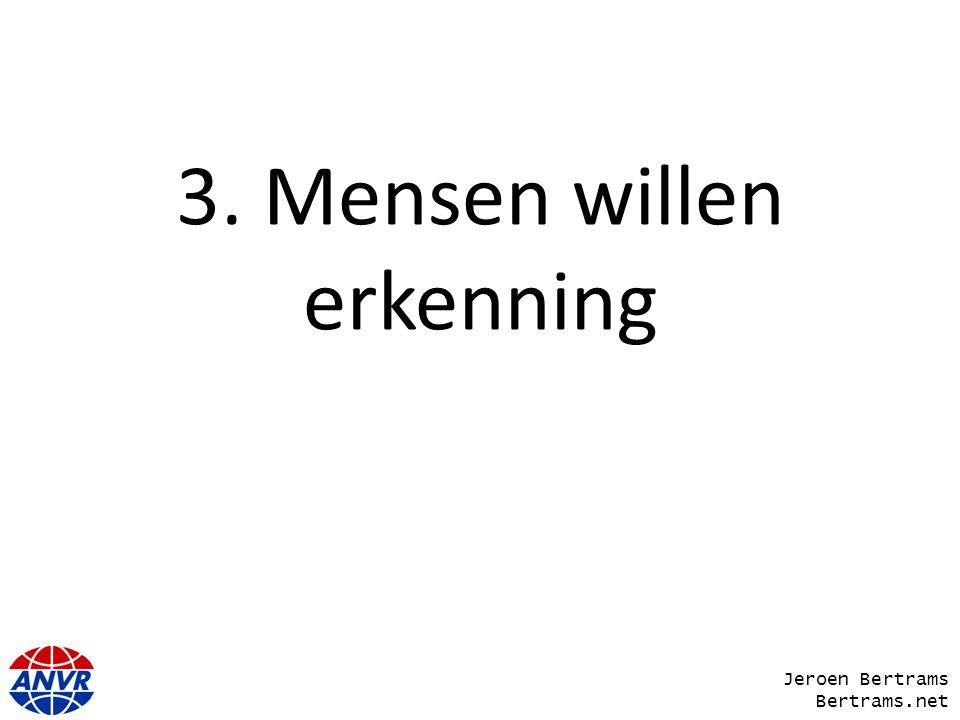 3. Mensen willen erkenning Jeroen Bertrams Bertrams.net