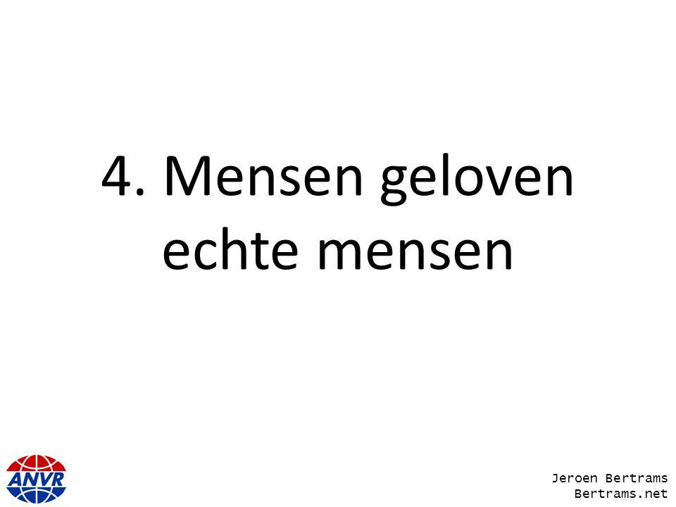 4. Mensen geloven echte mensen Jeroen Bertrams Bertrams.net
