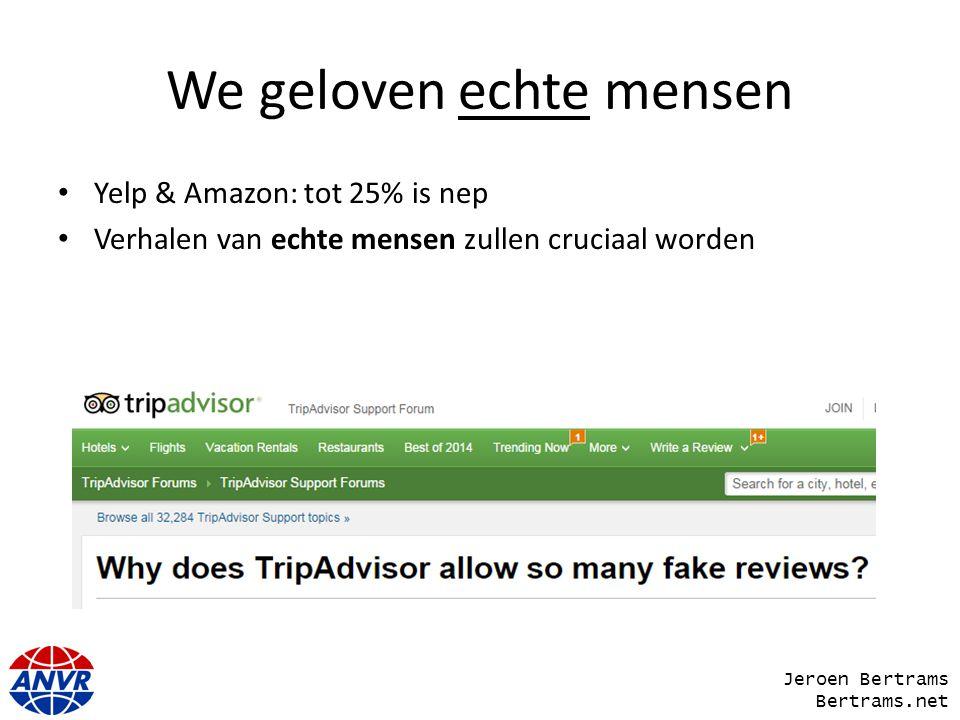 We geloven echte mensen Yelp & Amazon: tot 25% is nep Verhalen van echte mensen zullen cruciaal worden Jeroen Bertrams Bertrams.net