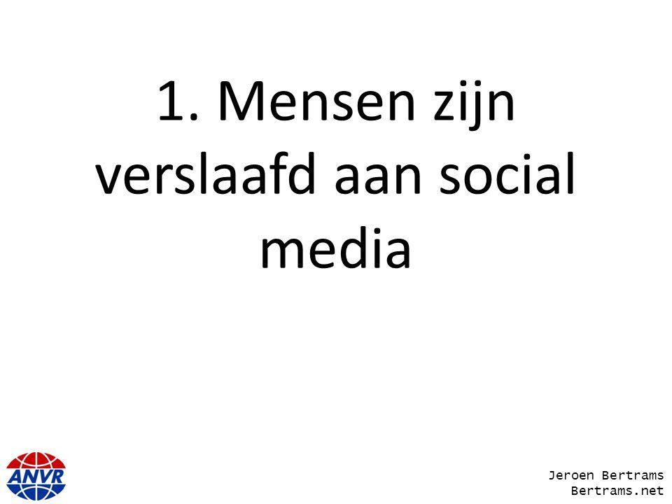 1. Mensen zijn verslaafd aan social media Jeroen Bertrams Bertrams.net
