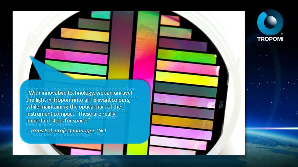 """""""Met een innovatieve techniek kunnen we het licht in Tropomi uiteenrafelen tot alle relevante kleuren, terwijl we het optische hart van het instrument"""