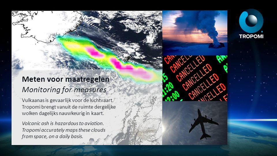 Meten voor maatregelen Monitoring for measures Vulkaanas is gevaarlijk voor de luchtvaart. Tropomi brengt vanuit de ruimte dergelijke wolken dagelijks