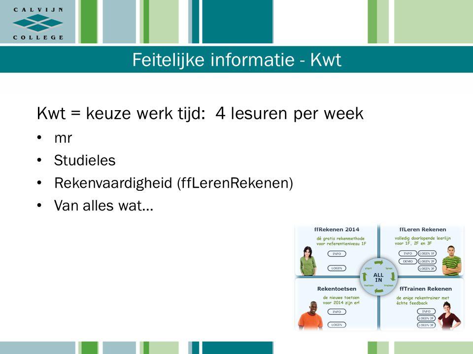 Feitelijke informatie - Kwt Kwt = keuze werk tijd: 4 lesuren per week mr Studieles Rekenvaardigheid (ffLerenRekenen) Van alles wat…