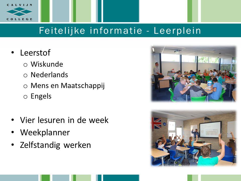 Feitelijke informatie - Leerplein Leerstof o Wiskunde o Nederlands o Mens en Maatschappij o Engels Vier lesuren in de week Weekplanner Zelfstandig wer