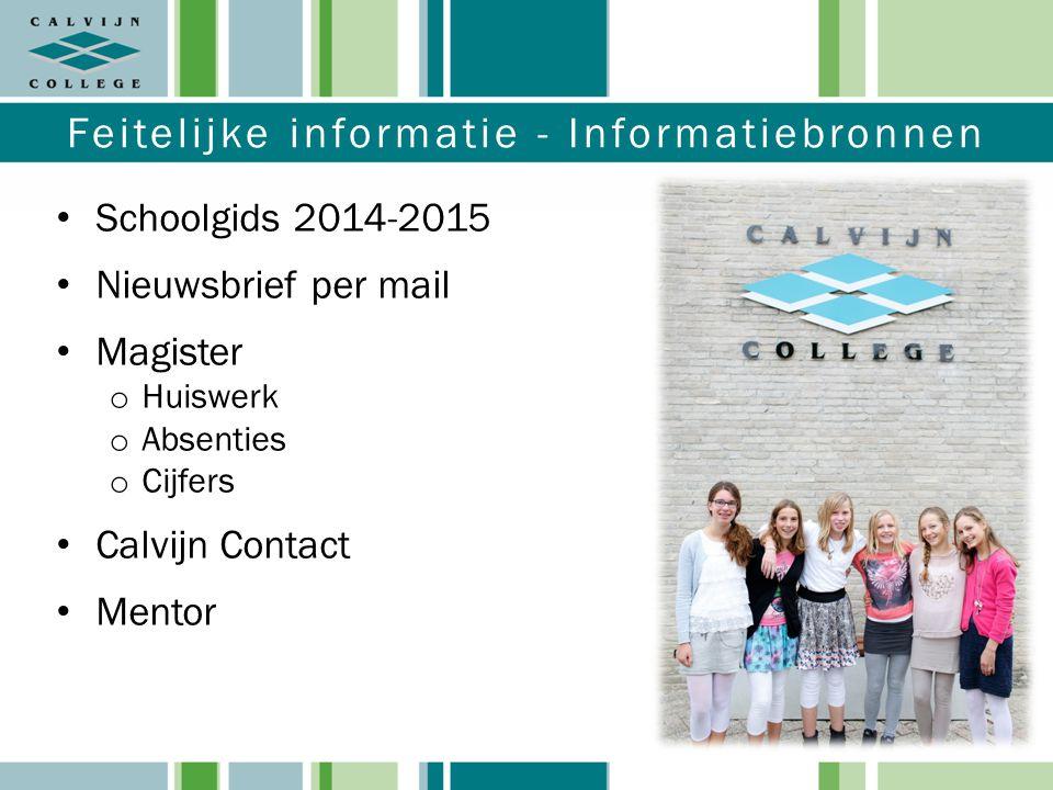 Feitelijke informatie - Informatiebronnen Schoolgids 2014-2015 Nieuwsbrief per mail Magister o Huiswerk o Absenties o Cijfers Calvijn Contact Mentor