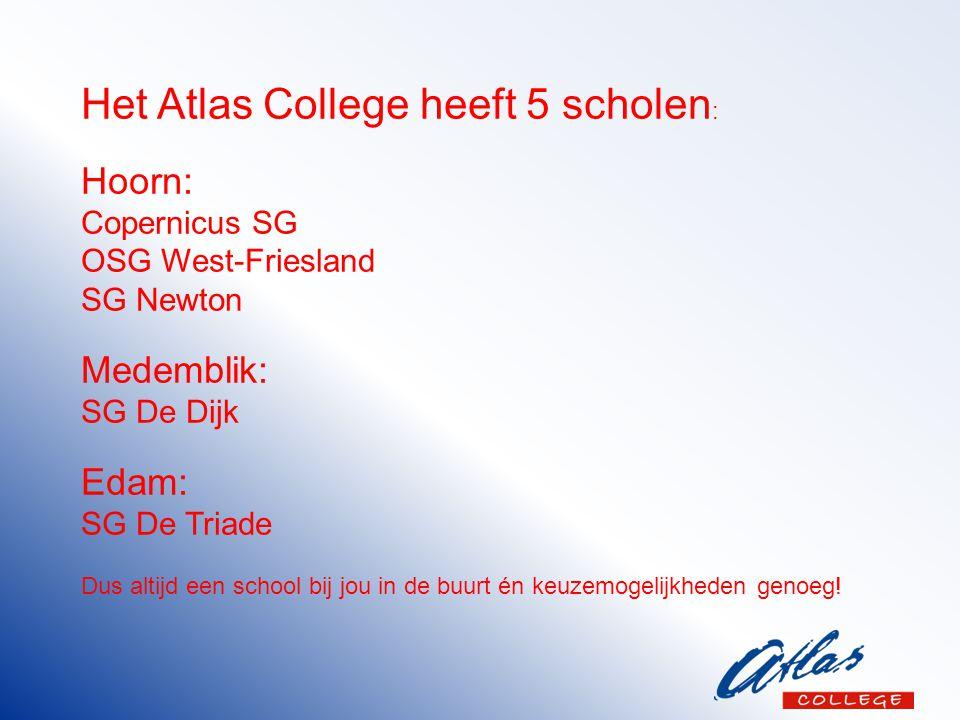 Het Atlas College heeft 5 scholen : Hoorn: Copernicus SG OSG West-Friesland SG Newton Medemblik: SG De Dijk Edam: SG De Triade Dus altijd een school bij jou in de buurt én keuzemogelijkheden genoeg!