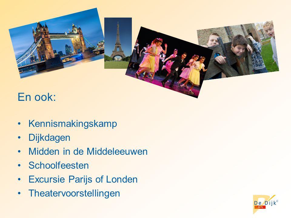 En ook: Kennismakingskamp Dijkdagen Midden in de Middeleeuwen Schoolfeesten Excursie Parijs of Londen Theatervoorstellingen