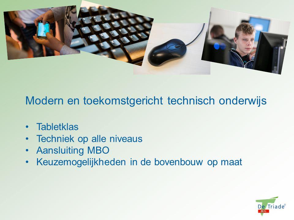 Modern en toekomstgericht technisch onderwijs Tabletklas Techniek op alle niveaus Aansluiting MBO Keuzemogelijkheden in de bovenbouw op maat