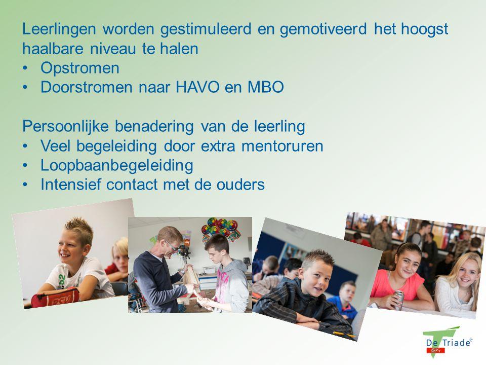 Leerlingen worden gestimuleerd en gemotiveerd het hoogst haalbare niveau te halen Opstromen Doorstromen naar HAVO en MBO Persoonlijke benadering van d