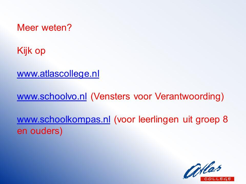 Meer weten? Kijk op www.atlascollege.nl www.schoolvo.nlwww.schoolvo.nl (Vensters voor Verantwoording) www.schoolkompas.nlwww.schoolkompas.nl (voor lee