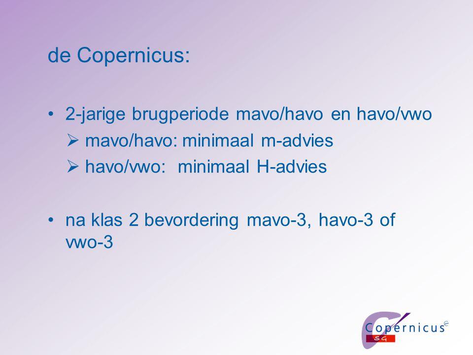 de Copernicus: 2-jarige brugperiode mavo/havo en havo/vwo  mavo/havo:minimaal m-advies  havo/vwo:minimaal H-advies na klas 2 bevordering mavo-3, havo-3 of vwo-3