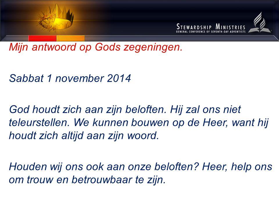 Mijn antwoord op Gods zegeningen. Sabbat 1 november 2014 God houdt zich aan zijn beloften.
