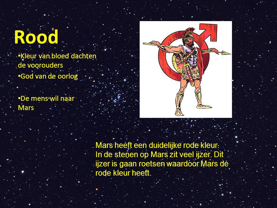 Rood Kleur van bloed dachten de voorouders God van de oorlog De mens wil naar Mars Mars heeft een duidelijke rode kleur. In de stenen op Mars zit veel