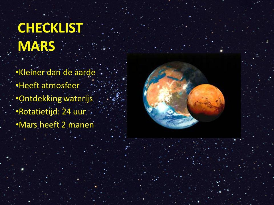 CHECKLIST MARS Kleiner dan de aarde Heeft atmosfeer Ontdekking waterijs Rotatietijd: 24 uur Mars heeft 2 manen