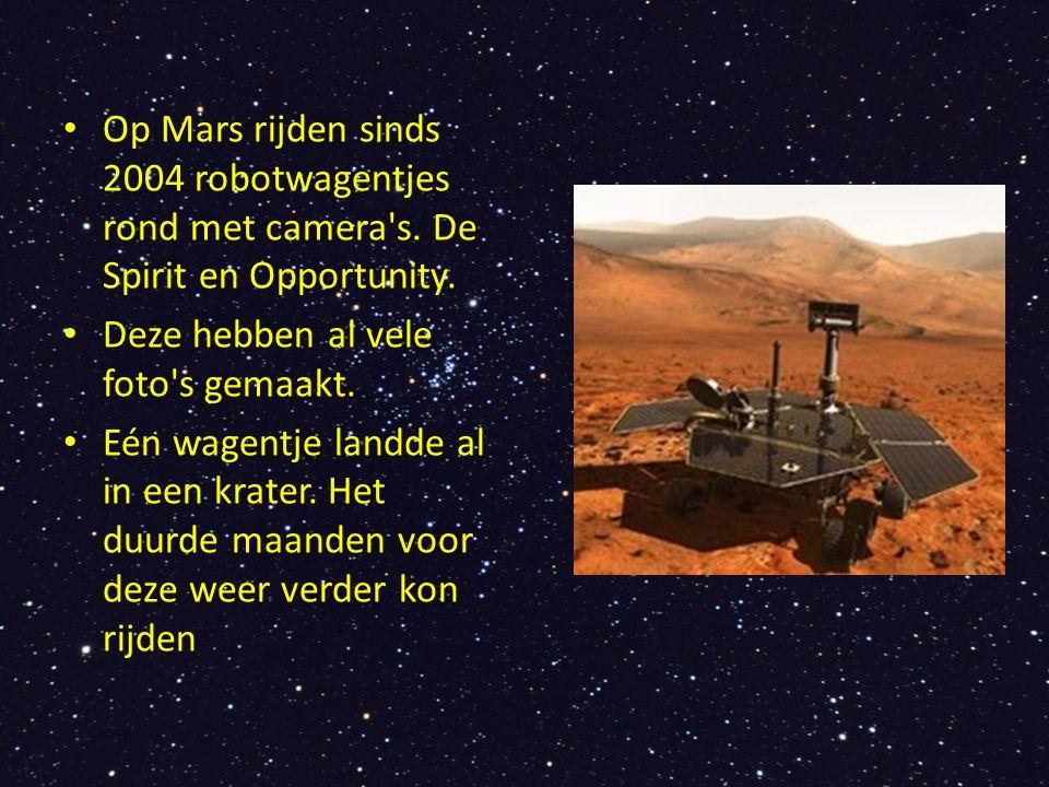 Op Mars rijden sinds 2004 robotwagentjes rond met camera's. De Spirit en Opportunity. Deze hebben al vele foto's gemaakt. Eén wagentje landde al in ee